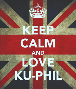 Poster: KEEP CALM AND LOVE KU-PHIL