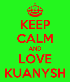 Poster: KEEP CALM AND LOVE KUANYSH