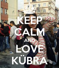 Poster: KEEP CALM AND LOVE KÜBRA