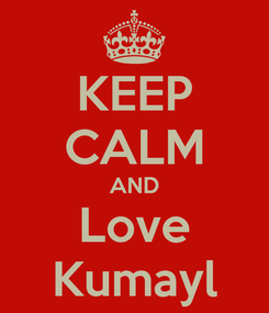 Poster: KEEP CALM AND Love Kumayl