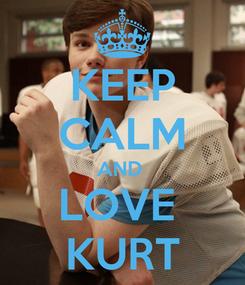 Poster: KEEP CALM AND  LOVE  KURT