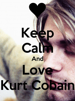 Poster: Keep Calm And Love Kurt Cobain