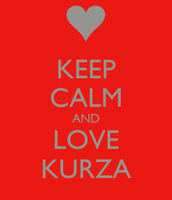 Poster: KEEP CALM AND LOVE KURZA