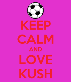 Poster: KEEP CALM AND LOVE KUSH