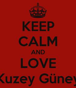 Poster: KEEP CALM AND LOVE Kuzey Güney