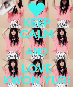 Poster: KEEP CALM AND LOVE KWON YURI