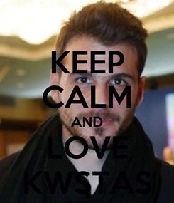 Poster: KEEP CALM AND LOVE KWSTAS