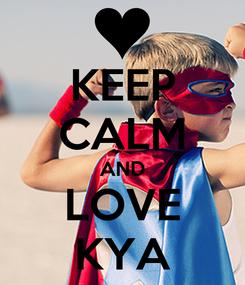 Poster: KEEP CALM AND LOVE KYA