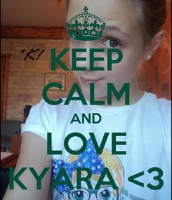 Poster: KEEP CALM AND LOVE KYARA <3