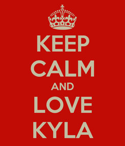 Poster: KEEP CALM AND LOVE KYLA