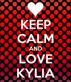 Poster: KEEP CALM AND LOVE KYLIA