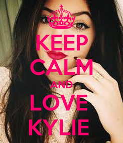 Poster: KEEP CALM AND LOVE  KYLIE