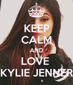 Poster: KEEP CALM AND LOVE  KYLIE JENNER