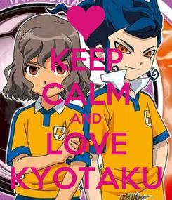 Poster: KEEP CALM AND LOVE KYOTAKU