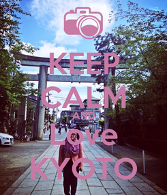 Poster: KEEP CALM AND Love KYOTO