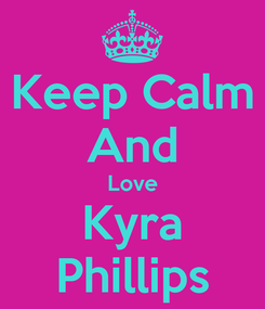Poster: Keep Calm And Love Kyra Phillips