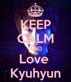 Poster: KEEP CALM AND Love  Kyuhyun