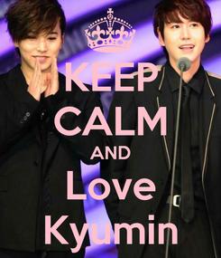 Poster: KEEP CALM AND Love Kyumin