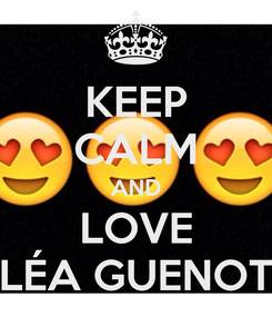 Poster: KEEP CALM AND LOVE LÉA GUENOT