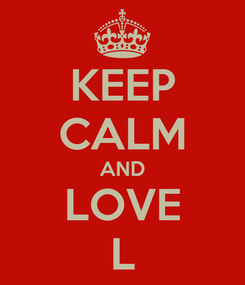 Poster: KEEP CALM AND LOVE L