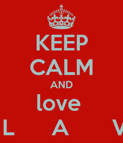Poster: KEEP CALM AND love   L      A       V