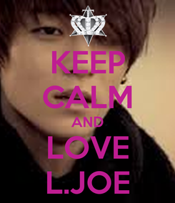 Poster: KEEP CALM AND LOVE L.JOE