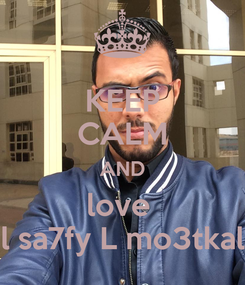 Poster: KEEP CALM AND love  l sa7fy L mo3tkal