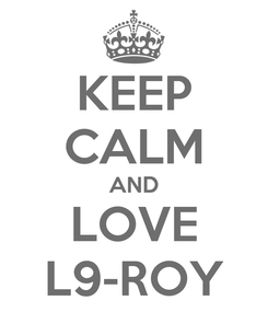 Poster: KEEP CALM AND LOVE L9-ROY