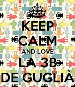 Poster: KEEP CALM AND LOVE LA 3B DE GUGLIÀ