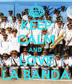 Poster: KEEP CALM AND  LOVE LA BANDA