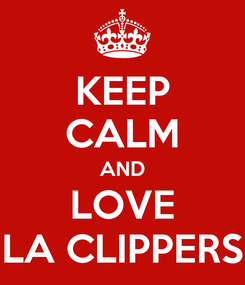 Poster: KEEP CALM AND LOVE LA CLIPPERS
