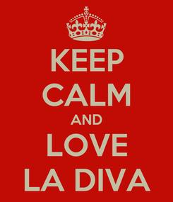 Poster: KEEP CALM AND LOVE LA DIVA