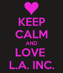 Poster: KEEP CALM AND LOVE  L.A. INC.