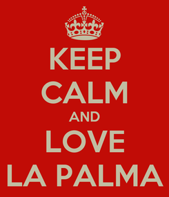 Poster: KEEP CALM AND LOVE LA PALMA