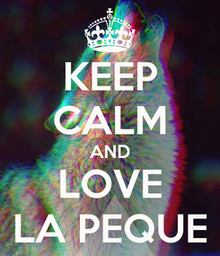 Poster: KEEP CALM AND LOVE LA PEQUE