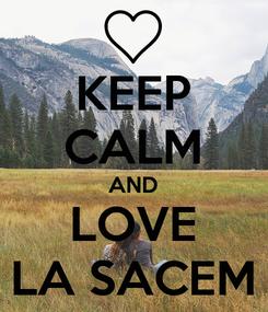 Poster: KEEP CALM AND LOVE LA SACEM