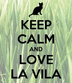 Poster: KEEP CALM AND LOVE LA VILA