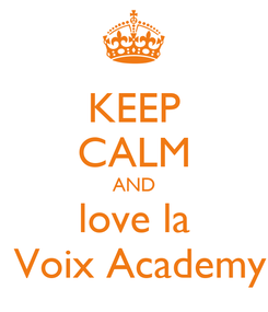Poster: KEEP CALM AND love la  Voix Academy