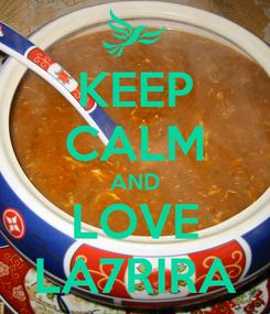 Poster: KEEP CALM AND LOVE LA7RIRA