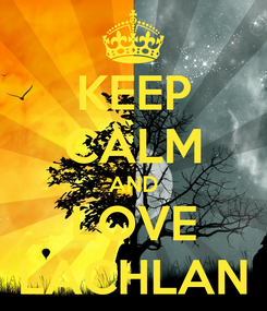 Poster: KEEP CALM AND LOVE LACHLAN