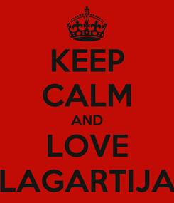 Poster: KEEP CALM AND LOVE LAGARTIJA