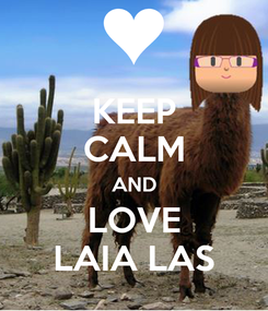 Poster: KEEP CALM AND LOVE LAIA LAS