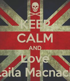 Poster: KEEP CALM AND Love Laila Macnack