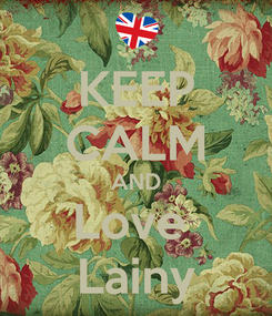 Poster: KEEP CALM AND Love  Lainy
