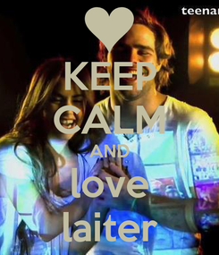 Poster: KEEP CALM AND love laiter
