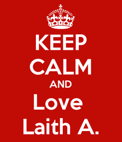 Poster: KEEP CALM AND Love  Laith A.