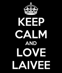 Poster: KEEP CALM AND LOVE LAIVEE