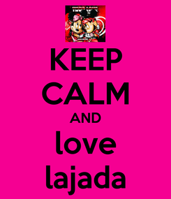 Poster: KEEP CALM AND love lajada