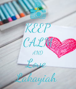 Poster: KEEP CALM AND Love  Lakayiah
