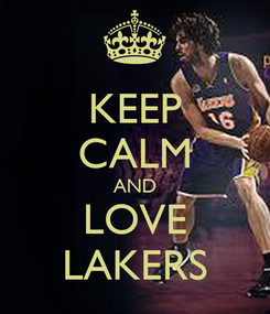 Poster: KEEP CALM AND LOVE LAKERS